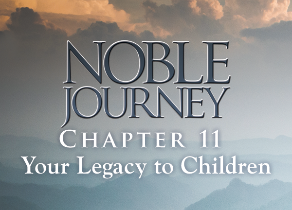 Noble Journey, Lesson 11. Chapter 9: Your Legacy to Men